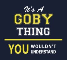 It's A GOBY thing, you wouldn't understand !! by satro