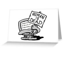 Human is Dead Greeting Card
