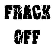 FRACK OFF by James Chetwald Mattson