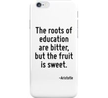 The roots of education are bitter, but the fruit is sweet. iPhone Case/Skin