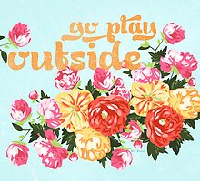 Go Play Outside by ClairBremner