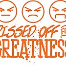 Pissed Off For Greatness by swiener