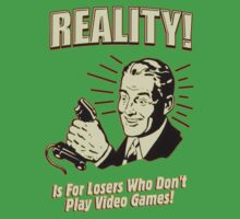 reality is for losers who don't play video games Kids Clothes