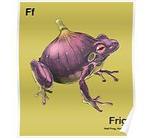 Ff - Frig // Half Frog, Half Fig Poster