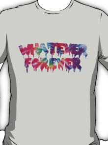 Whatever Forever T-Shirt