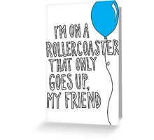 TFiOS - I'm On A Roller-coaster That Only Goes Up. Greeting Card
