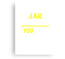 It's A JAK thing, you wouldn't understand !! Canvas Print