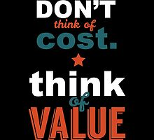 Don't Think Of Cost. Think Of Vaue by susse