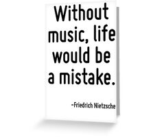 Without music, life would be a mistake. Greeting Card