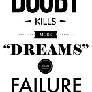 Doubt Kills More Dreams..... by Hello I'm Nik