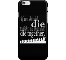 """""""If we should die tonight"""" The Hobbit: Desolation of Smaug iPhone Case/Skin"""