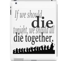"""If we should die tonight"" The Hobbit: Desolation of Smaug (Inverted) iPad Case/Skin"