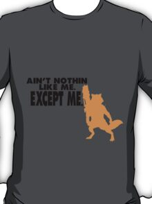 Ain't Nothing Like Me. Except Me. T-Shirt