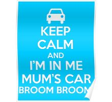 Keep Calm and I'm in Me Mum's Car! Poster