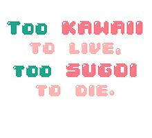 ♡ Too kawaii to live, too sugoi to die ♡ (2) by icecreamonster