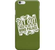 Get Out, I Need To Go To My Mind Palace iPhone Case/Skin
