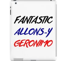 Doctor Who - Fantastic, Allons-y, Geronimo iPad Case/Skin