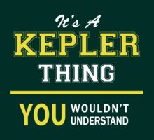 It's A KEPLER thing, you wouldn't understand !! by satro