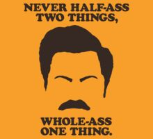 Ron Swanson - Never Half-Ass Two Things, Whole-Ass One Thing. by heavenlygeekdom