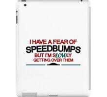 I have a fear of SPEEDBUMPS (2) iPad Case/Skin