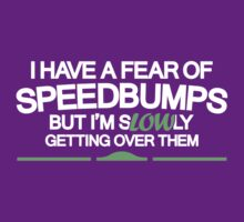 I have a fear of SPEEDBUMPS (7) by PlanDesigner