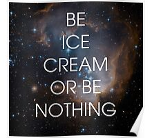 Be Ice Cream or Be Nothing - Ron Swanson Wisdom Poster