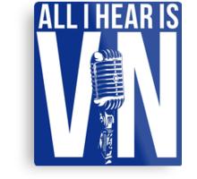 All I Hear Is Vin  Metal Print
