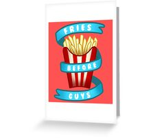 Fries Before Guys Greeting Card