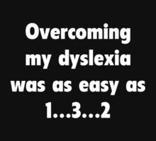 Overcoming My Dyslexia Was As Easy As 1...3...2 by DesignFactoryD