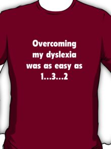 Overcoming My Dyslexia Was As Easy As 1...3...2 T-Shirt