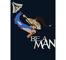 Be A Man Photographic Print