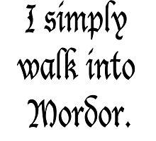 """""""I Simply Walk into Mordor"""" Photographic Print"""