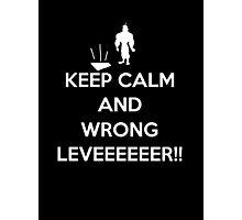 Keep Calm and Wrong Leveeeeer!!! Photographic Print