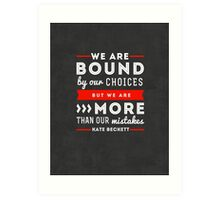 """We are bound by our choices, but we are more than our mistakes."" - Kate Beckett Art Print"