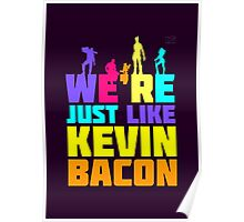 We're Just Like Kevin Bacon Poster