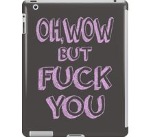 Oh, Wow But Fuck You iPad Case/Skin