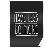 Have Less Do More Poster