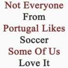 Not Everyone From Portugal Likes Soccer Some Of Us Love It  by supernova23