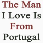 The Man I Love Is From Portugal  by supernova23