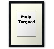 Fully Torqued Framed Print