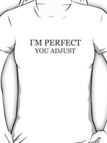 I'm Perfect. You Adjust. T-Shirt