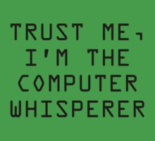 Trust Me, I'm The Computer Whisperer by DesignFactoryD