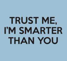 Trust Me, I'm Smarter Than You by DesignFactoryD