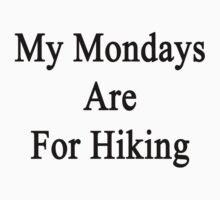 My Mondays Are For Hiking  by supernova23