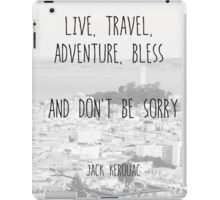 Live, Travel - by Jack Kerouac iPad Case/Skin