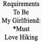 Requirements To Be My Girlfriend: *Must Love Hiking  by supernova23