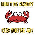 Funny 40th Birthday (Crabby) by thepixelgarden