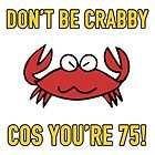 Funny 75th Birthday (Crabby) by thepixelgarden