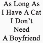 As Long As I Have A Cat I Don't Need A Boyfriend  by supernova23