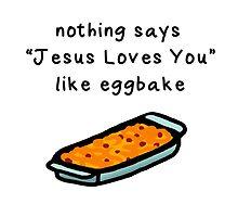 nothing says Jesus Loves You like eggbake by antoindotnet